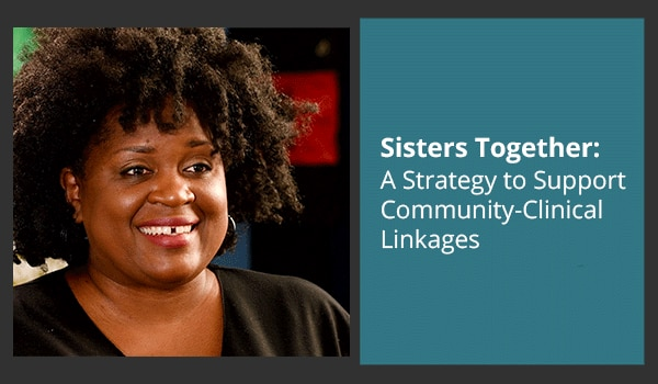 Sisters Together: A Strategy to Support Community-Clinical Linkages