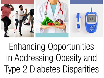 Enhancing Opportunities in Addressing Obesity and Type 2 Diabetes Disparities