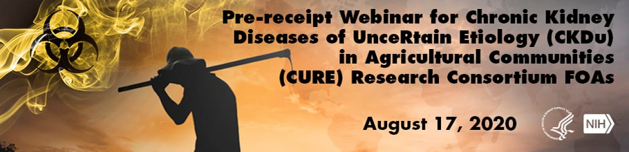 Web banner for Pre-receipt Webinar for Chronic Kidney Diseases of UnceRtain Etiology (CKDu) in Agricultural Communities (CURE) Research Consortium FOAs