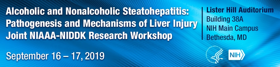 Web banner for the Alcoholic and Nonalcoholic Steatohepatitis: Pathogenesis and Mechanisms of Liver Injury Joint NIAAA-NIDDK Research Workshop