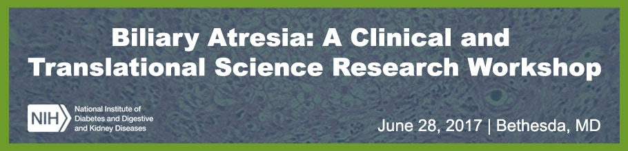 Banner for the 2017 Biliary Atresia: A Clinical and Translational Science Research Workshop.