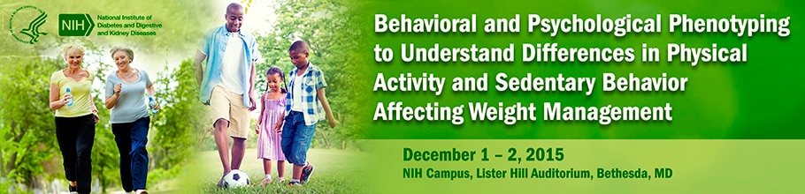 Banner for the 2015 Behavioral and Psychological Phenotyping to Understand Differences in Physical Activity and Sedentary Behavior Affecting Weight Management.