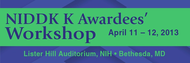 Banner for the 2013 NIDDK K Awardees' Workshop.