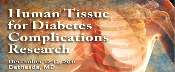 Banner for the 2011 Human Tissue for Diabetes Complications Research Meeting.
